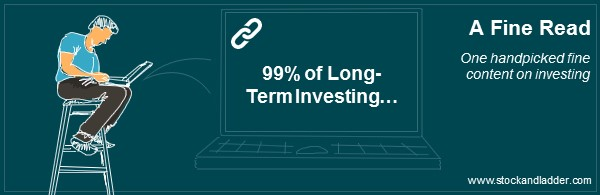 99 % of long term investing is doing nothing